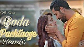 Pachtaoge | Dj Xpyria Remix | Arijit Singh | Jaani | Feel The Essence Of Love | B Praak