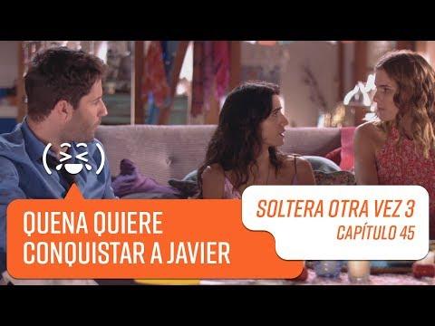 Quena quiere conquistar a Javier | Soltera Otra Vez 3 | Capítulo 45