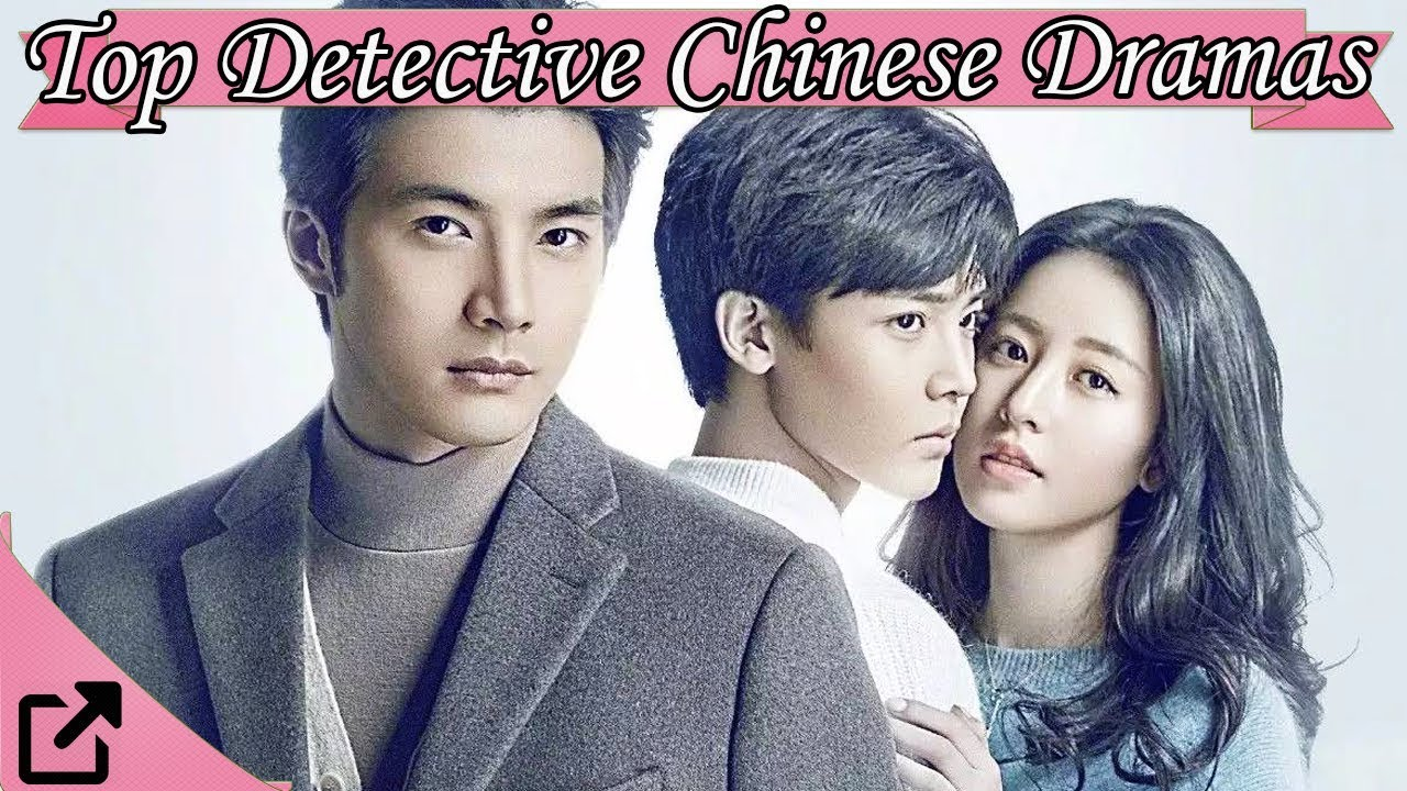 Top 10 Detective Chinese Dramas 2017 (All The Time)