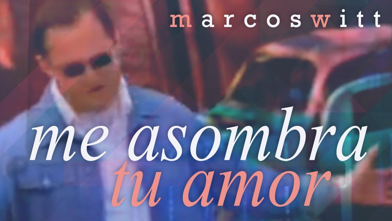 ME ASOMBRA TU AMOR - Marcos Witt - YouTube