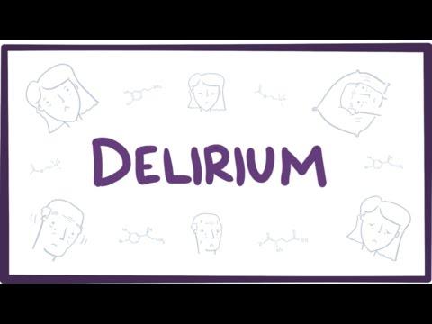 Delirium - causes, symptoms, diagnosis, treatment & pathology