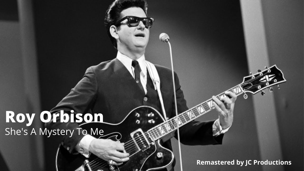 Mystery To Me >> She S A Mystery To Me Roy Orbison Re Mastered Audio Only