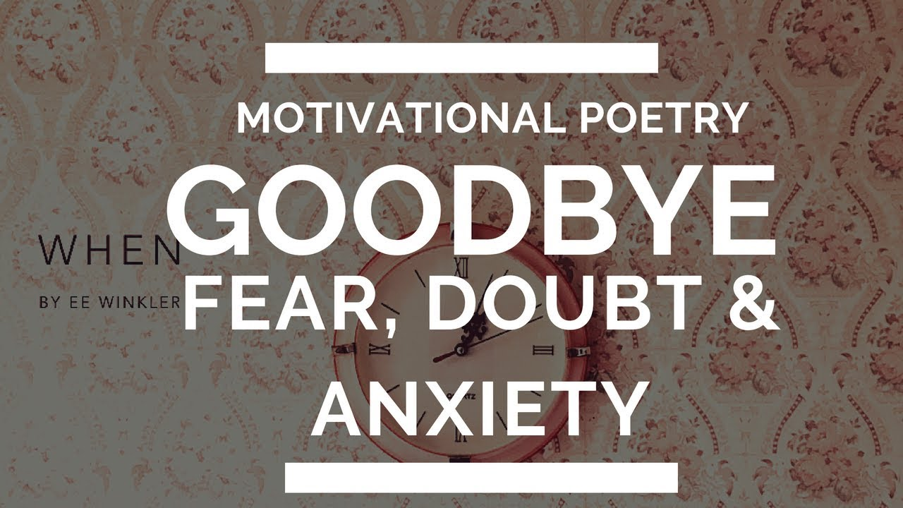 When: Say Goodbye to Fear, Doubt & Anxiety (Motivational Poetry/Spoken Word)