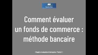 Comment évaluer un fonds de commerce : Méthode bancaire ... LIKEZ MERCI !