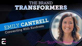The Brand Transformers: Connecting with Kindness with Emily Cantrell (Episode 3)