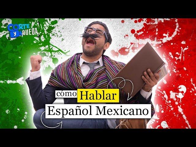 Cómo hablar español mexicano | CORTE Y QUEDA