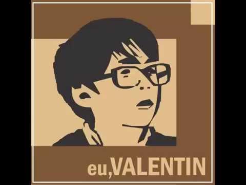 Valentin -Eu, Valentin (completo)
