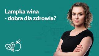 Lampka wina - dobra dla zdrowia? | Joanna Zawadzka | Porady dietetyka klinicznego