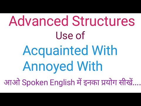 Use Of Acquainted With | Use Of Annoyed With | Annoyed With | Acquainted With |Advanced Structure |