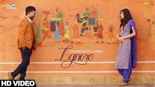 Ignore - Vinder Nathu Majra   Punjabi Songs 2017   White Notes Entertainment