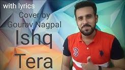 Ishq Tera  Guru Randhawa  Nushrat Bharucha   Ishq Tera lyrics  Cover by Gourav Nagpal
