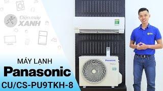 Đánh giá máy lạnh Panasonic Inverter 1 HP CU/CS-PU9TKH-8 | Điện máy XANH