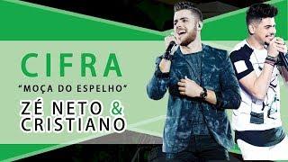 Baixar MOÇA DO ESPELHO CIFRA - Zé Neto e Cristiano