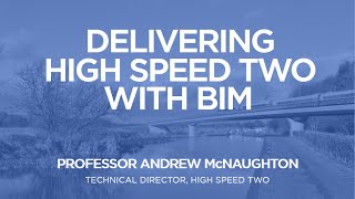 Delivering High Speed Two (HS2) with BIM | Andrew McNaughton | The B1M