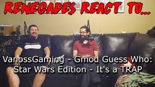 Renegades React to... VanossGaming - Gmod Guess Who Funny Moments - Star Wars Map It's a TRAP!