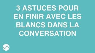 COMMENT ÉVITER LES BLANCS DANS UNE CONVERSATION ? 3 ASTUCES SIMPLES