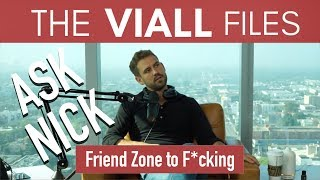 Viall Files Episode 35: Ask Nick - From Friend Zone to F*cking