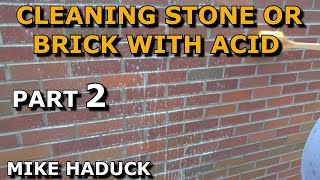 Cleaning bricks and masonry with Acid (part 2 of 2) Mike Haduck