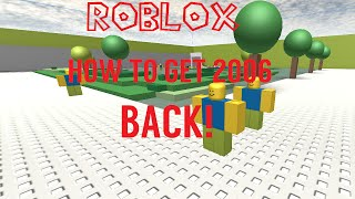 How to get 2006 ROBLOX back