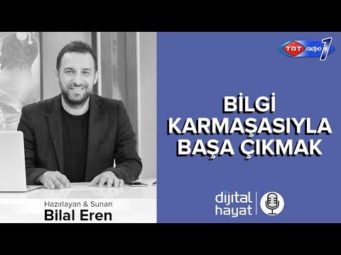 22.06.2018 | Dijital Hayat Bölüm176 - TRT RADYO1 I Bilgi Karmaşasıyla Başa Çıkmak