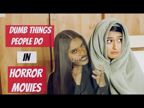 Dumb Things People Do in Horror Movies