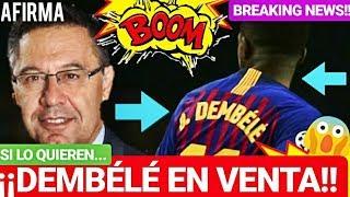 ¡¡EL BARÇA y DEMBÉLÉ EN VENTA...!! ¡¡ÚLTIMA HORA!! FC BARCELONA NOTICIAS