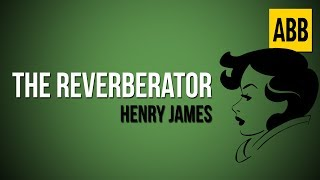 THE REVERBERATOR: Henry James - FULL AudioBook