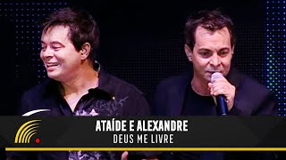 Ataíde e Alexandre - Deus Me Livre - Ao Vivo Em Vitória - ES ( Part. Zezé Di Camargo)