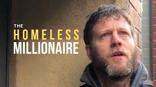 The Homeless Millionaire