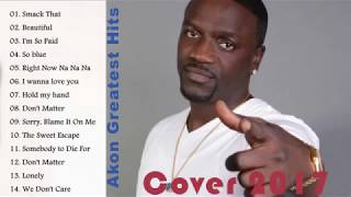 Akon Greatest Hits Cover 2017    Akon Non Stop Songs 2017    Akon Best Songs Ever