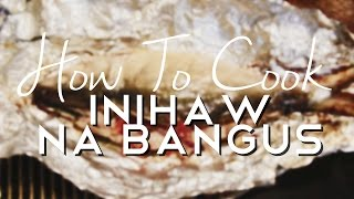 How to Cook Inihaw na Bangus by COLYMD.COM MealPicks