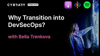Why Transition into DevSecOps? with Bella Trenkova | The Cybrary Podcast Ep. 61