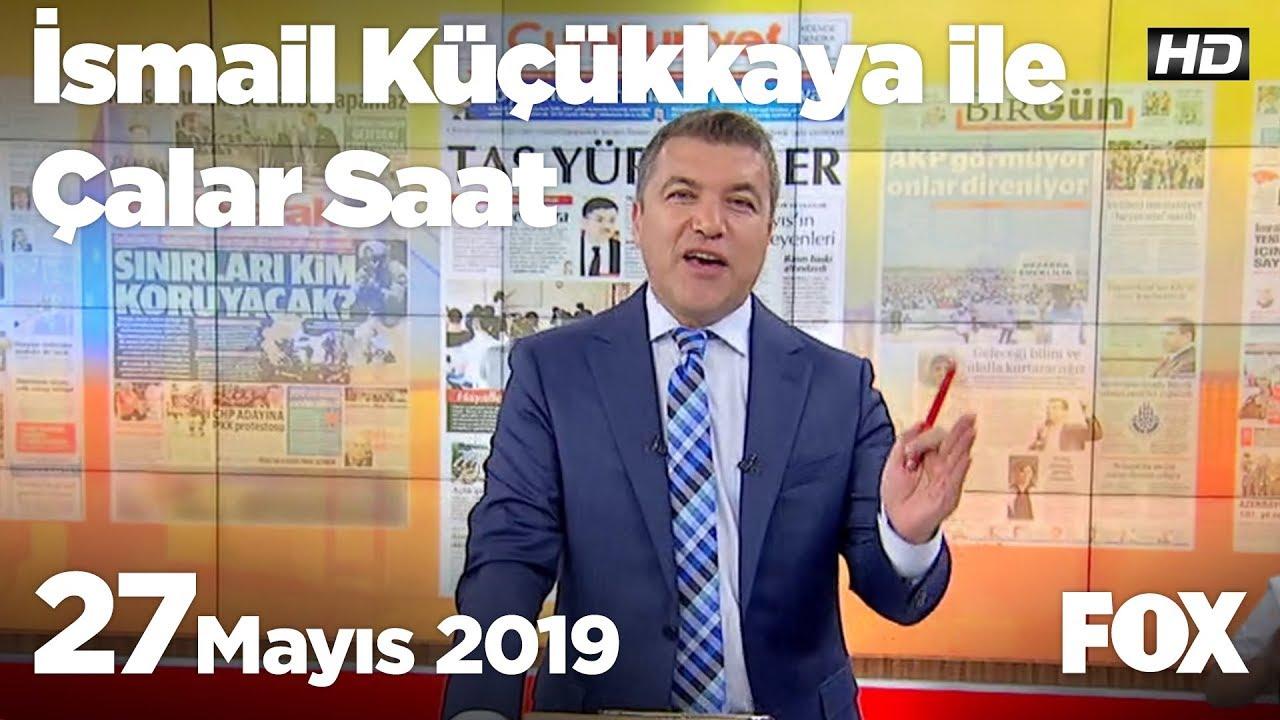 Fox Haber İzle Bugün: 27 Mayıs 2019 İsmail Küçükkaya ile Çalar Saat