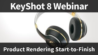 Webinar 81: KeyShot Product Rendering Start-to-Finish