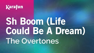 Karaoke Sh Boom (Life Could Be A Dream) - The Overtones *