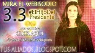 Aliados Segunda Temporada: Webisodio 3.3 #ElHijoDelPresidente