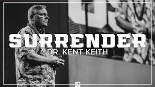 """""""Surrender"""" - Dr. Kent Keith"""