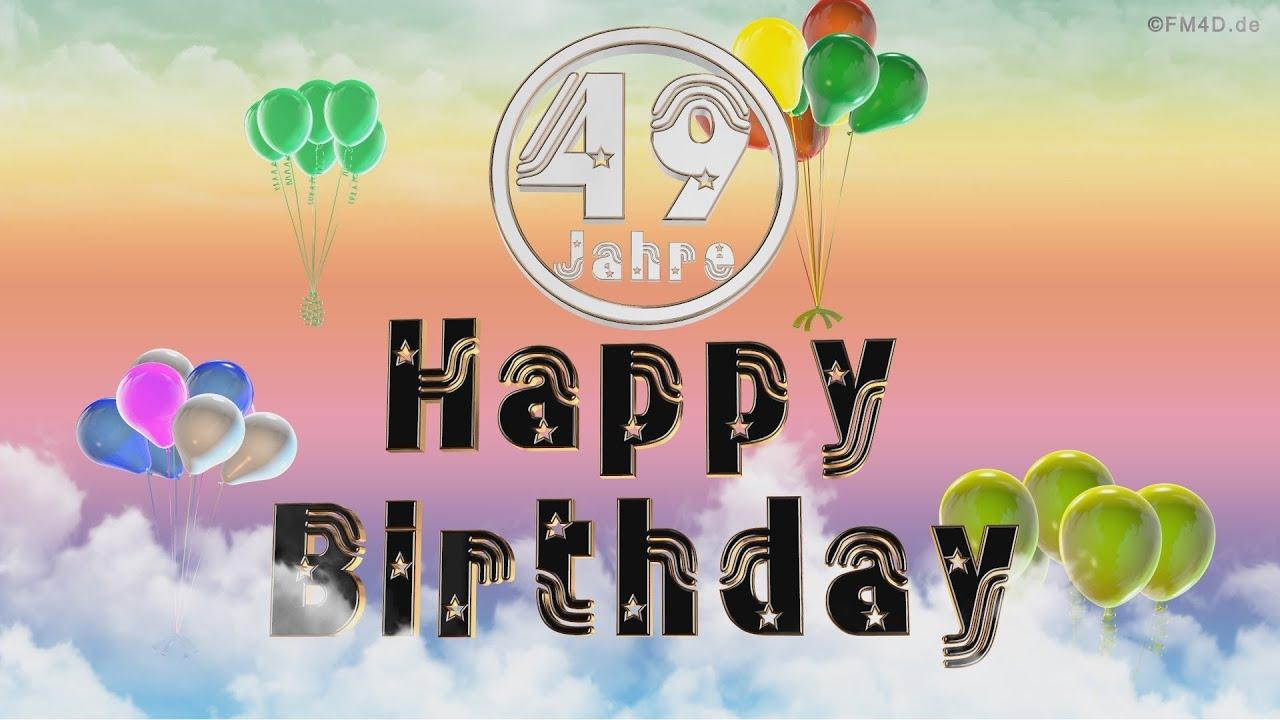 happy birthday 49 jahre geburtstag video 49 jahre happy birthday