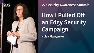 How I Pulled Off an Edgy Security Campaign – SANS Security Awareness Summit 2018