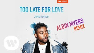 John Lundvik - Too Late For Love (Albin Myers Remix) [Official Audio]