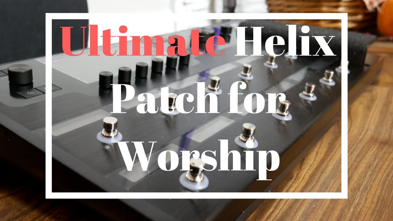 Line 6 Helix Patch for Worship & Review   The Gear Page