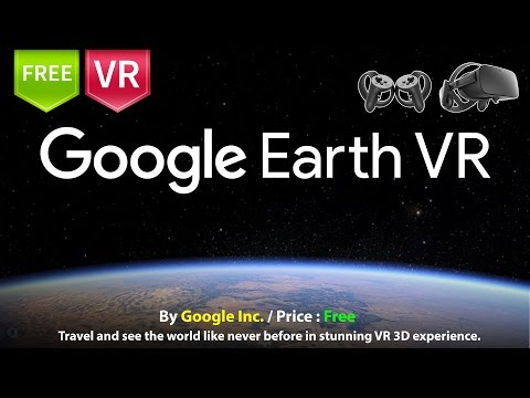 Google Earth VR Oculus Rift - Travel & see the world like ne