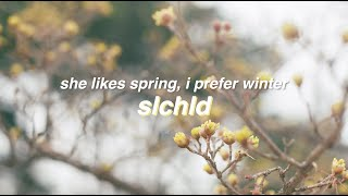 she likes spring i prefer winter - slchld