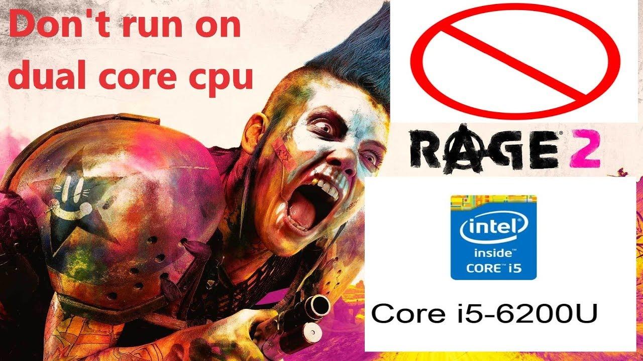 Rage 2 Dual Core CPU Issue ( i5 6200u) -UPDATE: Fix For Dual core cpu  relased, Check the description