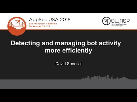 Detecting and managing bot activity more efficiently - David Senecal - AppSecUSA 2015