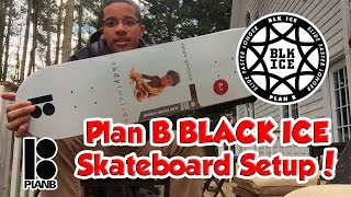 PLAN B BLACK ICE SKATEBOARD SETUP!!
