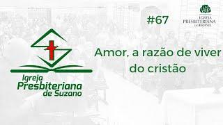 Amor, a razão de viver do cristão - 1Jo.4.7, 16 e 19.