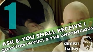 """Quantum Physics & The Unconscious"" (Ask & You Shall Receive Series 1/12)"