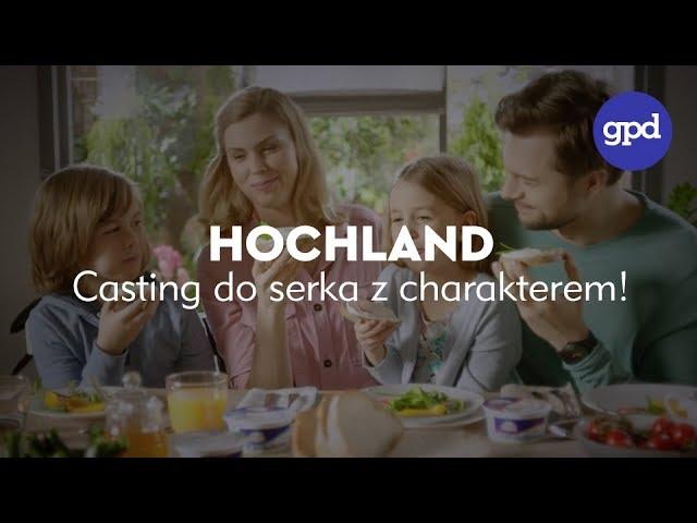 Hochland - Casting do serka z charakterem! - GPD Agency