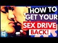 HOW TO GET YOUR SEX DRIVE BACK! (Causes of Low Libido in Men and Women: Symptoms, Treatment & Cure)